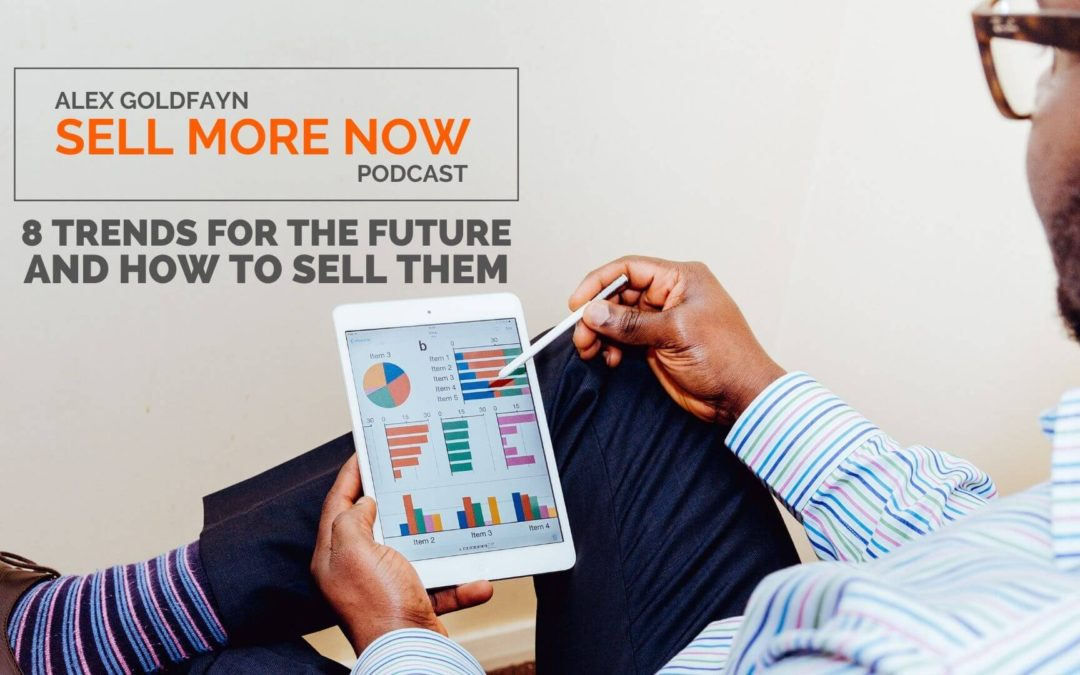 8 Trends For The Future & How To Sell In to Them